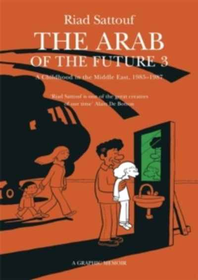 The Arab of the Future : A Childhood in the Middle East, 1985-1987 - A Graphic Memoir Volume 3 : 3