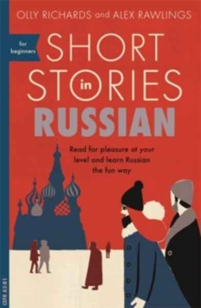 Short Stories in Russian for Beginners : Read for pleasure at your level, expand your vocabulary and learn Russi