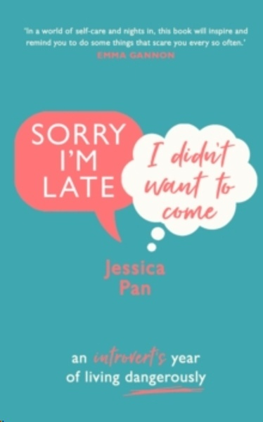 Sorry I'm Late, I Didn't Want to Come : An Introvert's Year of Living Dangerously