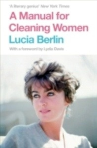 A Manual for Cleaning Women : Selected Stories