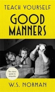 Teach Yourself Good Manners : The classic guide to etiquette
