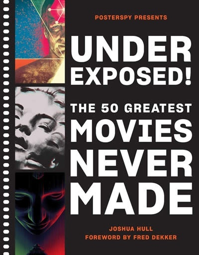Underexposed! : The 50 Greatest Movies Never Made